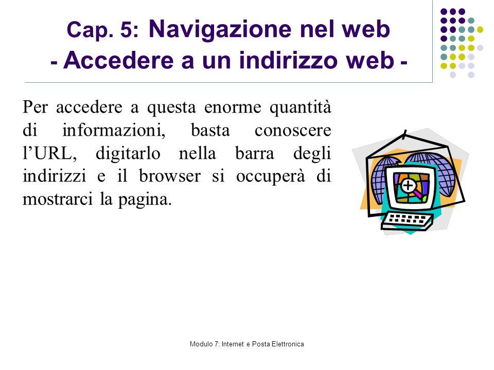Modulo 7: Internet e Posta Elettronica Cap. 5: Navigazione nel web - Accedere a un indirizzo web - Per accedere a questa enorme quantità di informazio