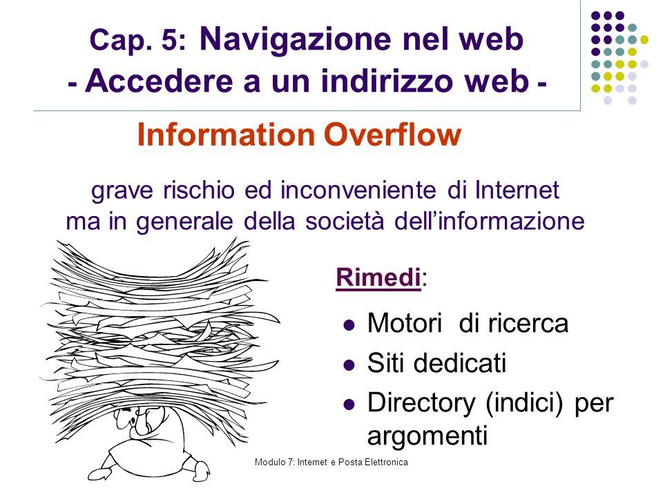 Modulo 7: Internet e Posta Elettronica Cap. 5: Navigazione nel web - Accedere a un indirizzo web - Information Overflow grave rischio ed inconveniente
