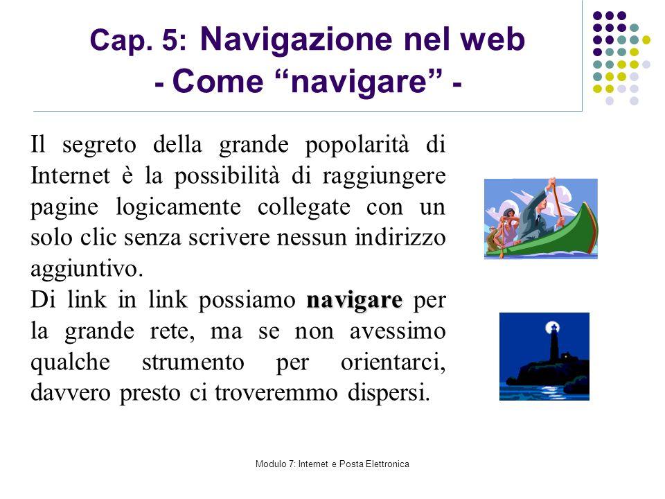 Modulo 7: Internet e Posta Elettronica Cap. 5: Navigazione nel web - Come navigare - Il segreto della grande popolarità di Internet è la possibilità d