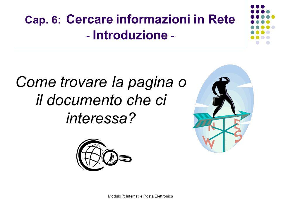 Modulo 7: Internet e Posta Elettronica Cap. 6: Cercare informazioni in Rete - Introduzione - Come trovare la pagina o il documento che ci interessa?