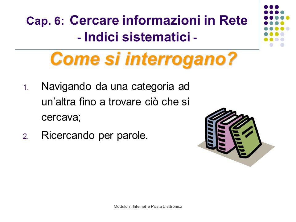 Modulo 7: Internet e Posta Elettronica Cap. 6: Cercare informazioni in Rete - Indici sistematici - 1. Navigando da una categoria ad unaltra fino a tro