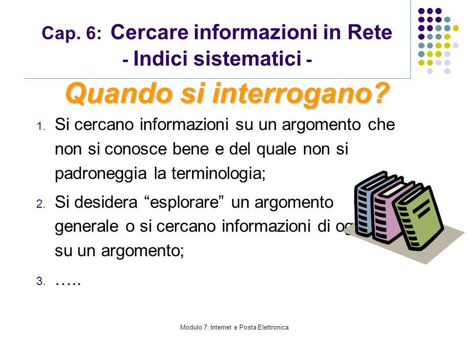 Modulo 7: Internet e Posta Elettronica Cap. 6: Cercare informazioni in Rete - Indici sistematici - 1. Si cercano informazioni su un argomento che non