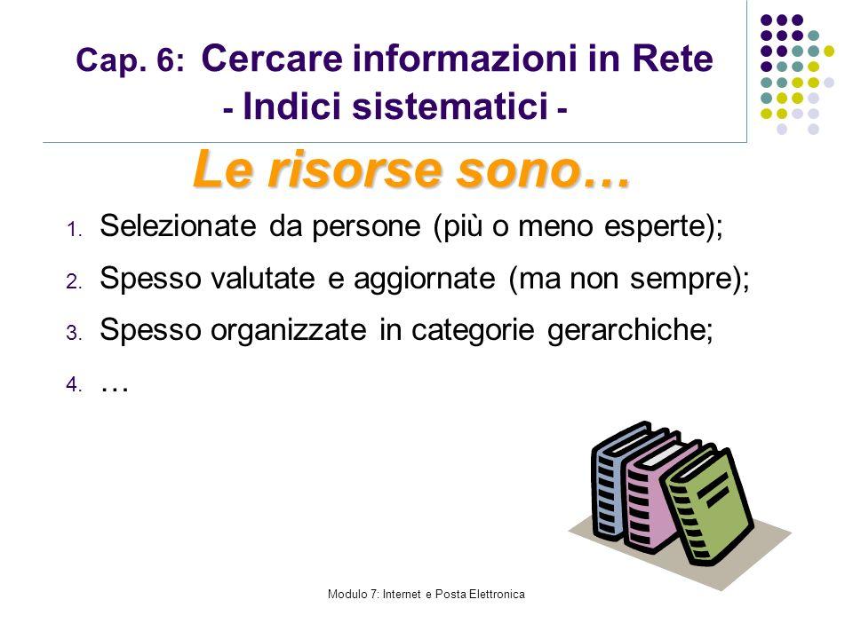 Modulo 7: Internet e Posta Elettronica Cap. 6: Cercare informazioni in Rete - Indici sistematici - 1. Selezionate da persone (più o meno esperte); 2.