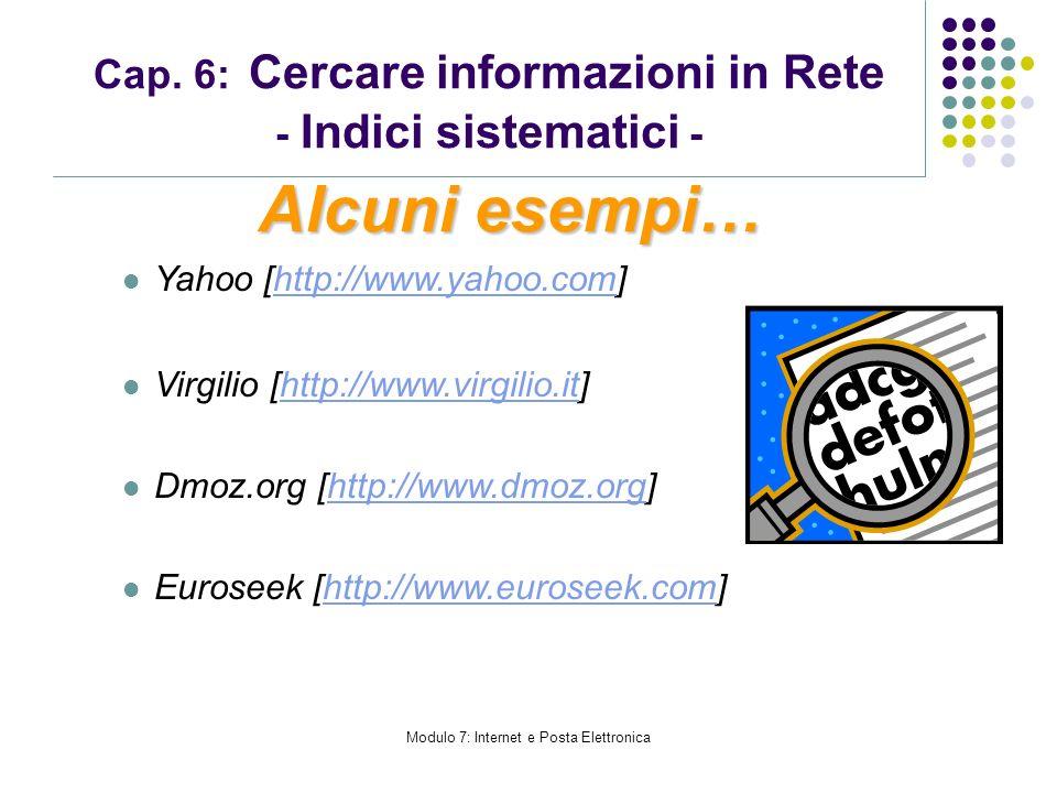 Modulo 7: Internet e Posta Elettronica Cap. 6: Cercare informazioni in Rete - Indici sistematici - Yahoo [http://www.yahoo.com]http://www.yahoo.com Vi