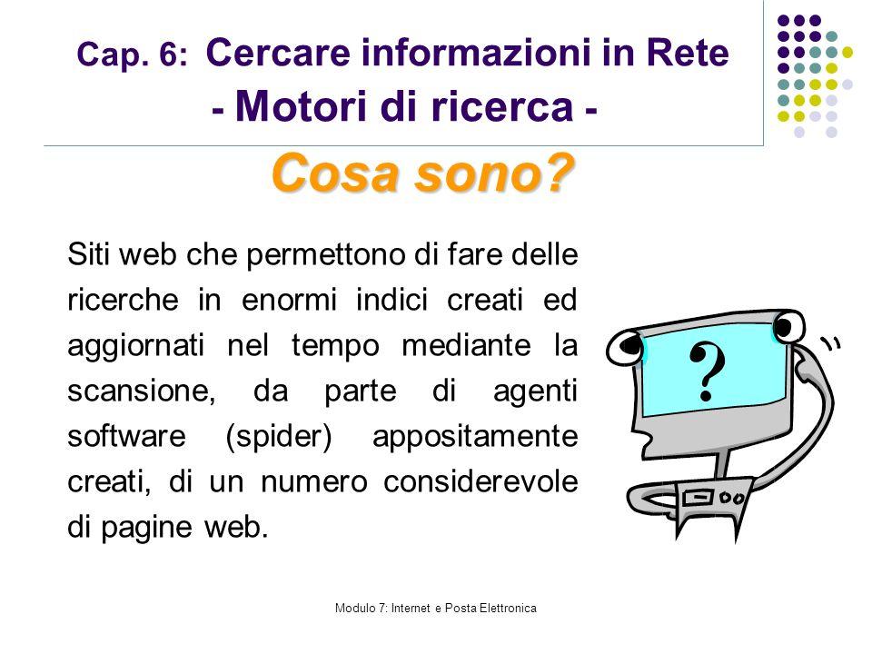 Modulo 7: Internet e Posta Elettronica Cap. 6: Cercare informazioni in Rete - Motori di ricerca - Siti web che permettono di fare delle ricerche in en