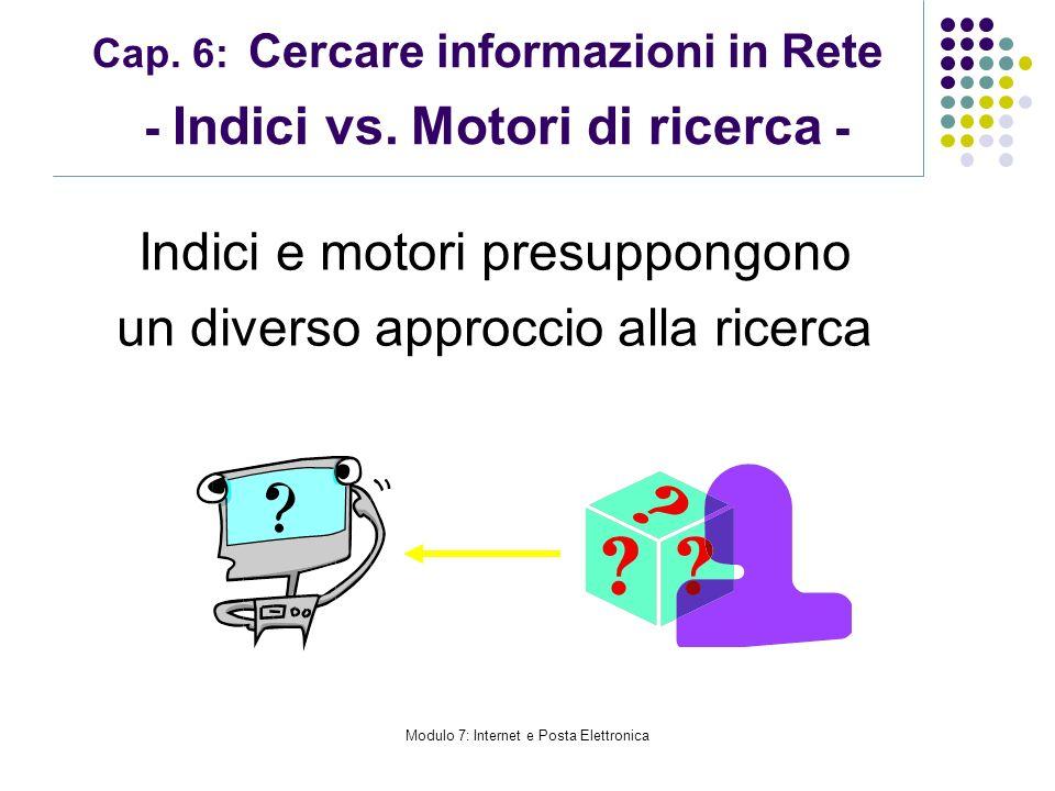 Cap. 6: Cercare informazioni in Rete - Indici vs. Motori di ricerca - Indici e motori presuppongono un diverso approccio alla ricerca