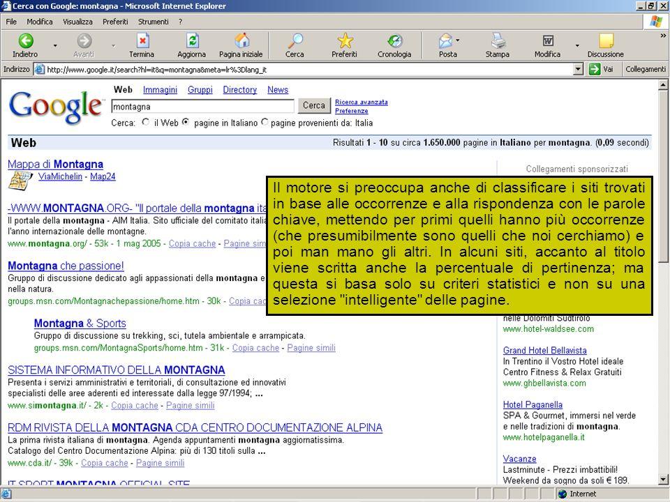 Modulo 7: Internet e Posta Elettronica Il motore si preoccupa anche di classificare i siti trovati in base alle occorrenze e alla rispondenza con le p