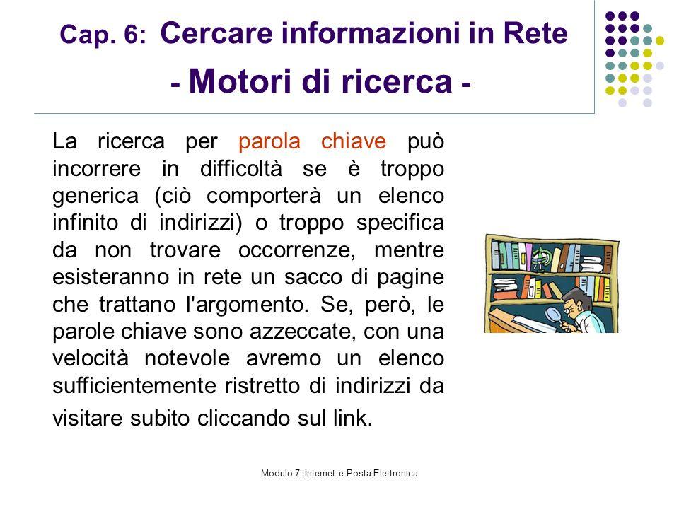 Modulo 7: Internet e Posta Elettronica Cap. 6: Cercare informazioni in Rete - Motori di ricerca - La ricerca per parola chiave può incorrere in diffic