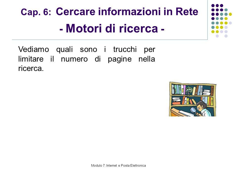 Modulo 7: Internet e Posta Elettronica Cap. 6: Cercare informazioni in Rete - Motori di ricerca - Vediamo quali sono i trucchi per limitare il numero