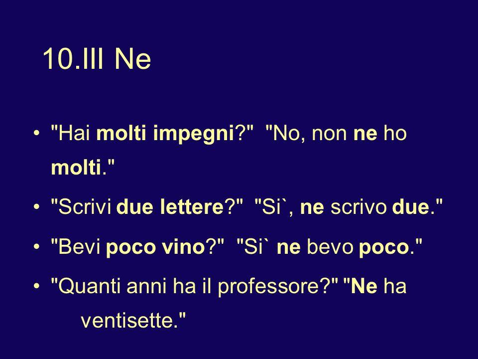 10.III Ne Can be used in place of a partitive (di + article, qualche, alcuni/e, un po di), or expressions of quantity (molto/a/i/e, poco/a, tanto, due, tre, ecc.).