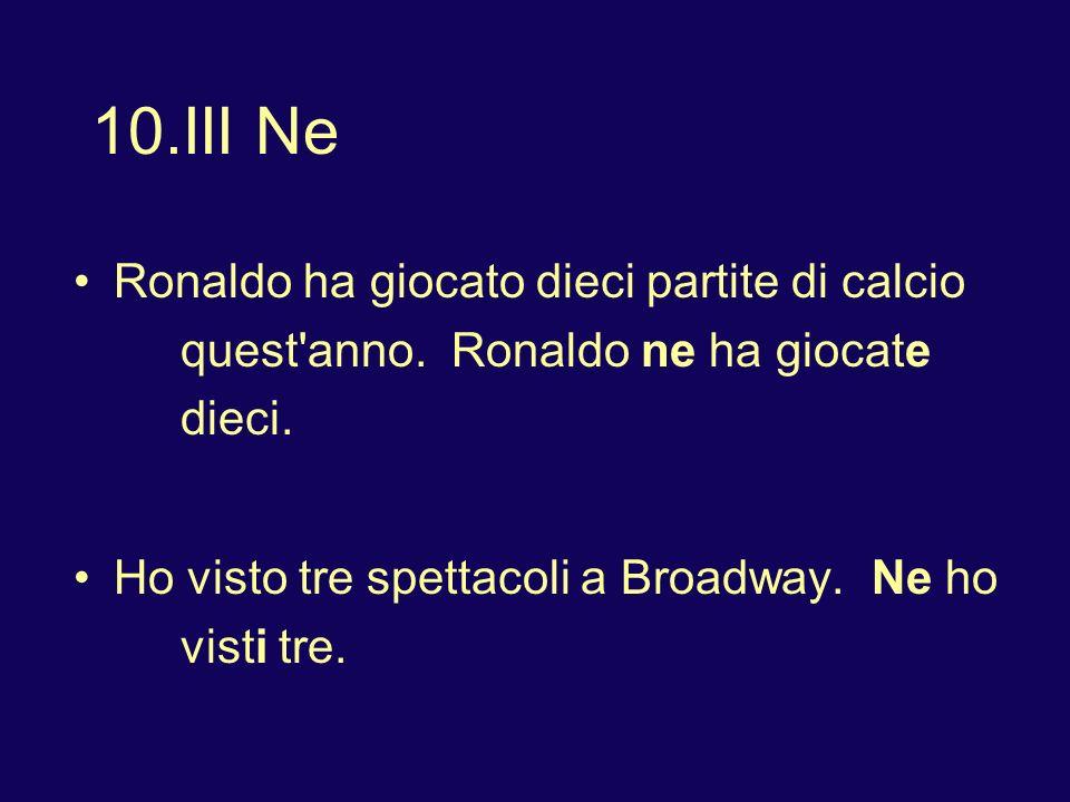 10.III Ne Ne = about/of it/them/him/her (Use # 2, much more limited: verbs like parlare, discutere, sapere) Vuoi parlare del film.