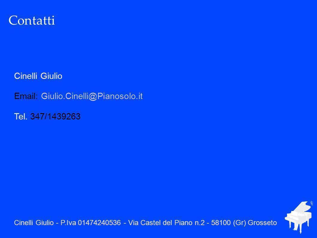 Contatti Cinelli Giulio Email: Giulio.Cinelli@Pianosolo.it Tel. 347/1439263 Cinelli Giulio - P.Iva 01474240536 - Via Castel del Piano n.2 - 58100 (Gr)