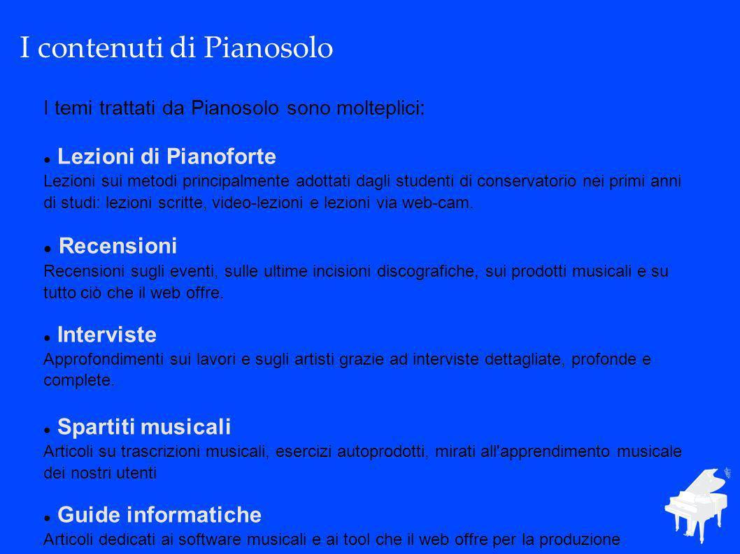I temi trattati da Pianosolo sono molteplici: Lezioni di Pianoforte Lezioni sui metodi principalmente adottati dagli studenti di conservatorio nei primi anni di studi: lezioni scritte, video-lezioni e lezioni via web-cam.