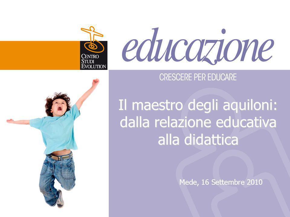 Il maestro degli aquiloni: dalla relazione educativa alla didattica Mede, 16 Settembre 2010
