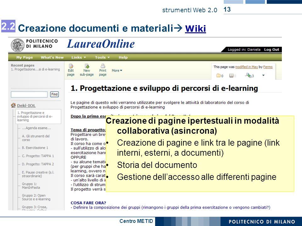 Centro METID strumenti Web 2.0 13 Creazione documenti e materiali Wiki Wiki Creazione di pagine ipertestuali in modalità collaborativa (asincrona) Cre