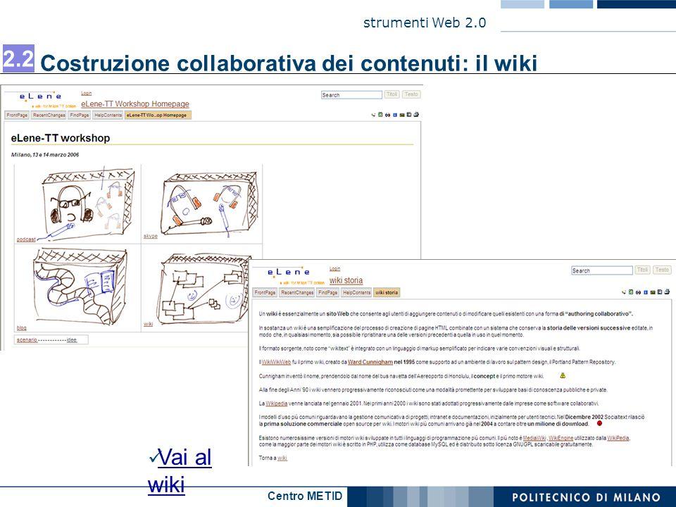 Centro METID strumenti Web 2.0 Vai al wiki Vai al wiki Costruzione collaborativa dei contenuti: il wiki 2.2