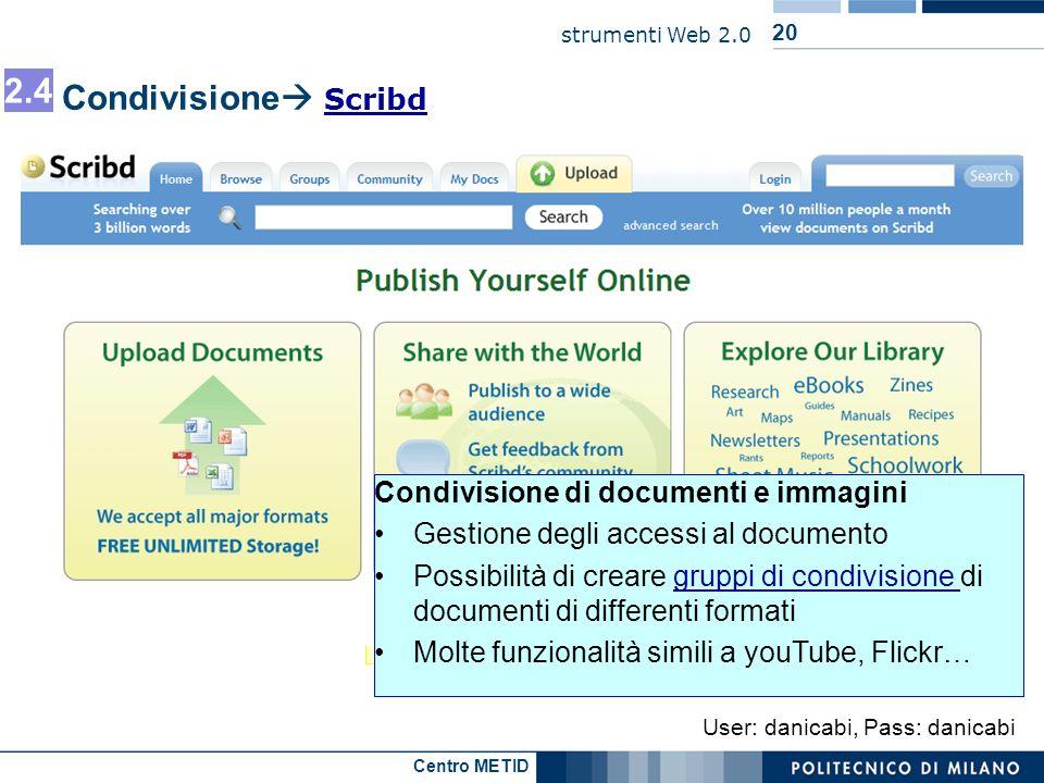 Centro METID strumenti Web 2.0 20 Condivisione Scribd Scribd Condivisione di video … User: danicabi, Pass: danicabi Condivisione di documenti e immagi