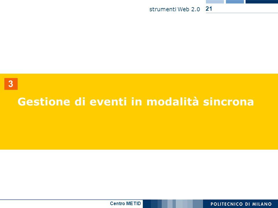 Centro METID strumenti Web 2.0 21 3 Gestione di eventi in modalità sincrona