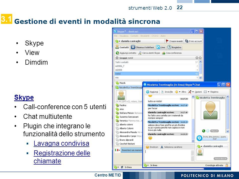 Centro METID strumenti Web 2.0 22 3.1 Gestione di eventi in modalità sincrona Skype View Dimdim Skype Call-conference con 5 utenti Chat multiutente Pl