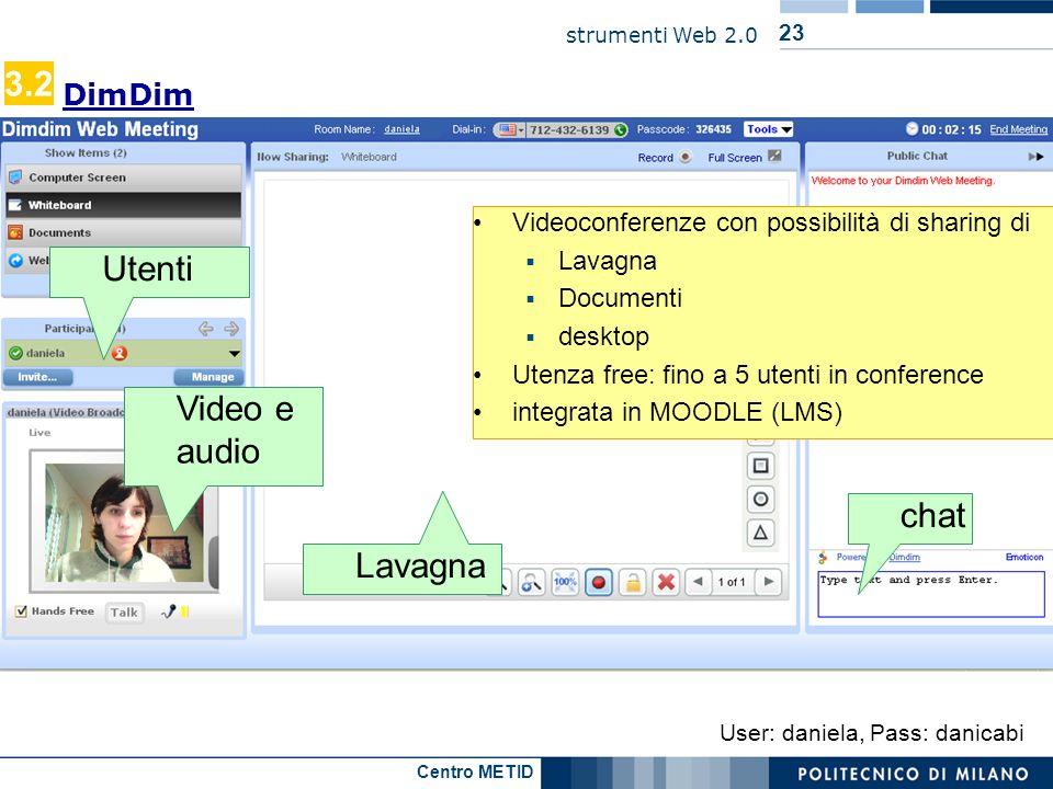 Centro METID strumenti Web 2.0 23 DimDim Videoconferenze con possibilità di sharing di Lavagna Documenti desktop Utenza free: fino a 5 utenti in confe