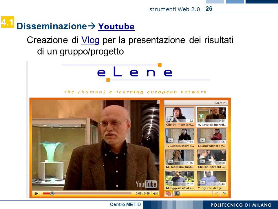 Centro METID strumenti Web 2.0 26 Disseminazione Youtube Youtube 4.1 Creazione di Vlog per la presentazione dei risultati di un gruppo/progettoVlog