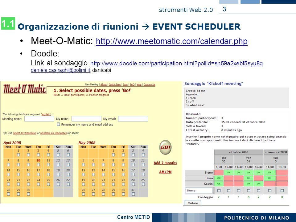 Centro METID strumenti Web 2.0 4 Organizzazione di riunioni CALENDARI CONDIVISI Google Calendar http://www.google.com/calendar 30boxes http://30boxes.com/welcome.php 1.2