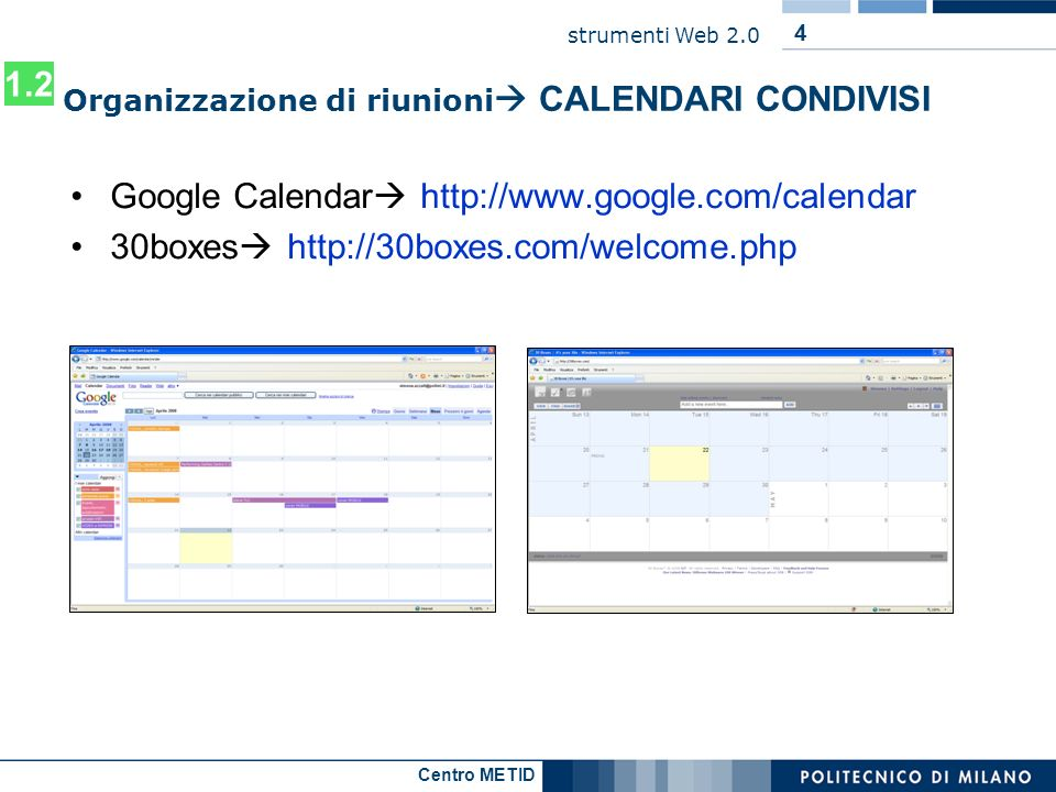 Centro METID strumenti Web 2.0 4 Organizzazione di riunioni CALENDARI CONDIVISI Google Calendar http://www.google.com/calendar 30boxes http://30boxes.