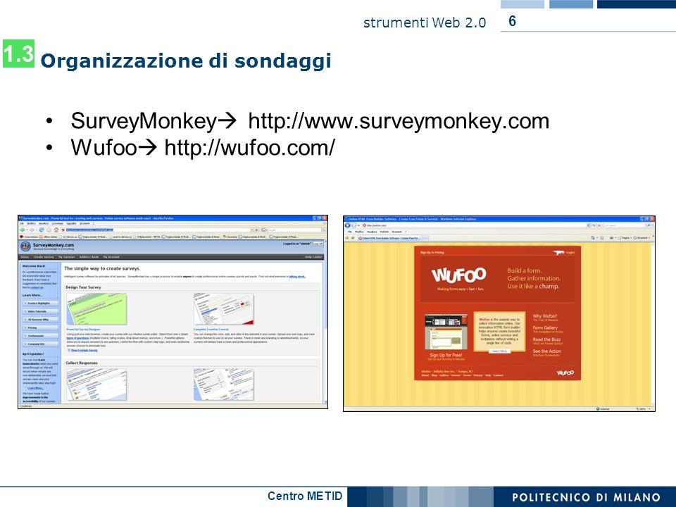 Centro METID strumenti Web 2.0 7 Organizzazione di sondaggi SURVEY MONKEY Facile e intuitivo, sia nella creazione delle domande, che nella gestione Account free: 10 domande per survey 15 tipi di domande Account PRO (200$/anno): Domande illimitate Template customizzabili Thank you page Logo personale 1.3