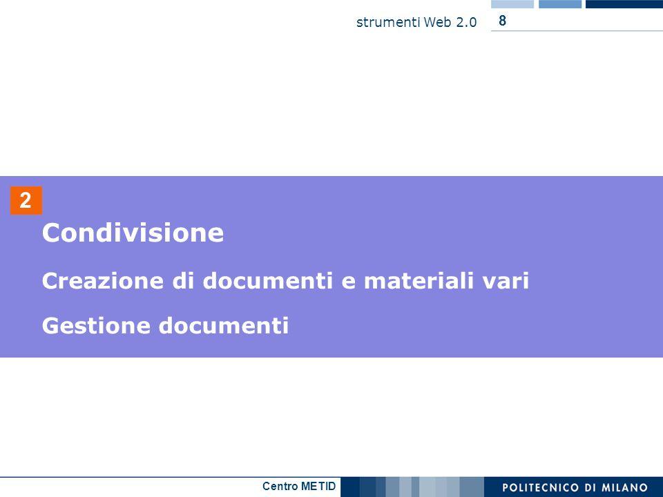 Centro METID strumenti Web 2.0 8 2 Condivisione Creazione di documenti e materiali vari Gestione documenti