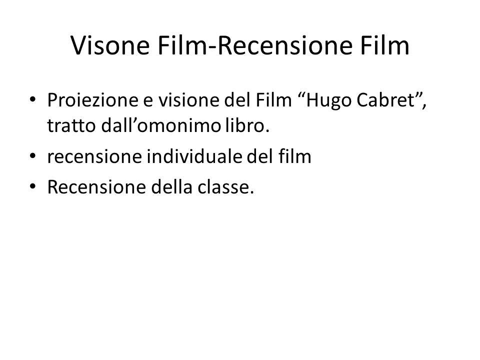 Visone Film-Recensione Film Proiezione e visione del Film Hugo Cabret, tratto dallomonimo libro. recensione individuale del film Recensione della clas