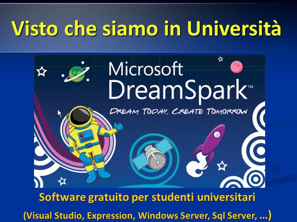Visto che siamo in Università Software gratuito per studenti universitari (Visual Studio, Expression, Windows Server, Sql Server, …)