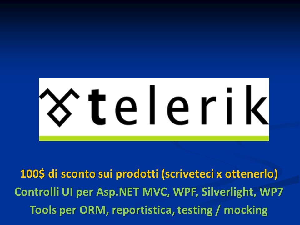 100$ di sconto sui prodotti (scriveteci x ottenerlo) Controlli UI per Asp.NET MVC, WPF, Silverlight, WP7 Tools per ORM, reportistica, testing / mocking