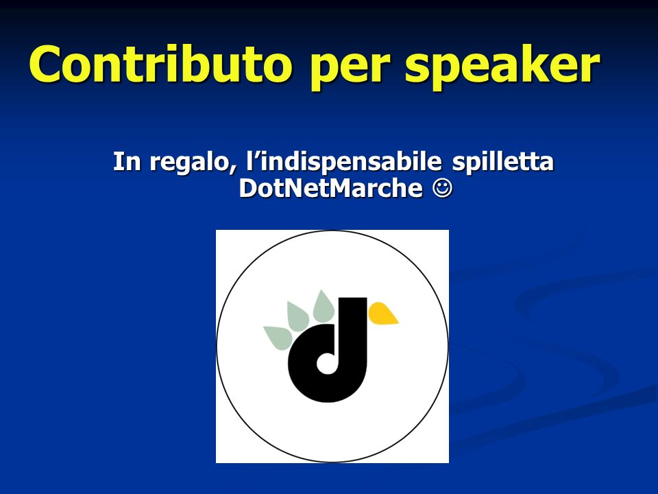 In regalo, lindispensabile spilletta DotNetMarche In regalo, lindispensabile spilletta DotNetMarche Contributo per speaker