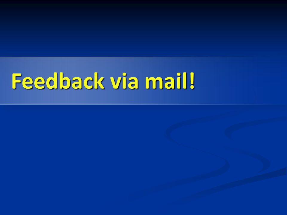 Feedback via mail!