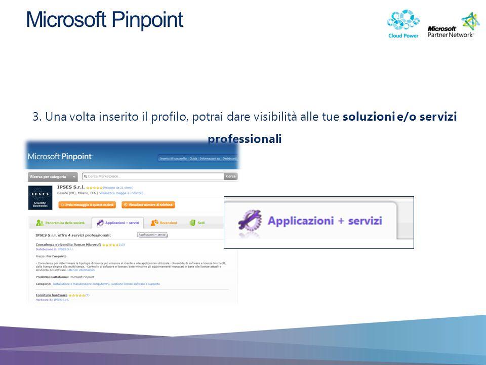 3. Una volta inserito il profilo, potrai dare visibilità alle tue soluzioni e/o servizi professionali Microsoft Pinpoint