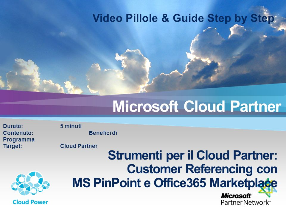 Slide 2 Strumenti per il Cloud Partner: Customer Referencing con MS PinPoint e Office365 Marketplace Microsoft Cloud Partner Video Pillole & Guide Ste