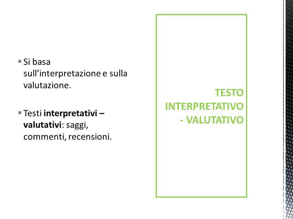 Si basa sullinterpretazione e sulla valutazione.