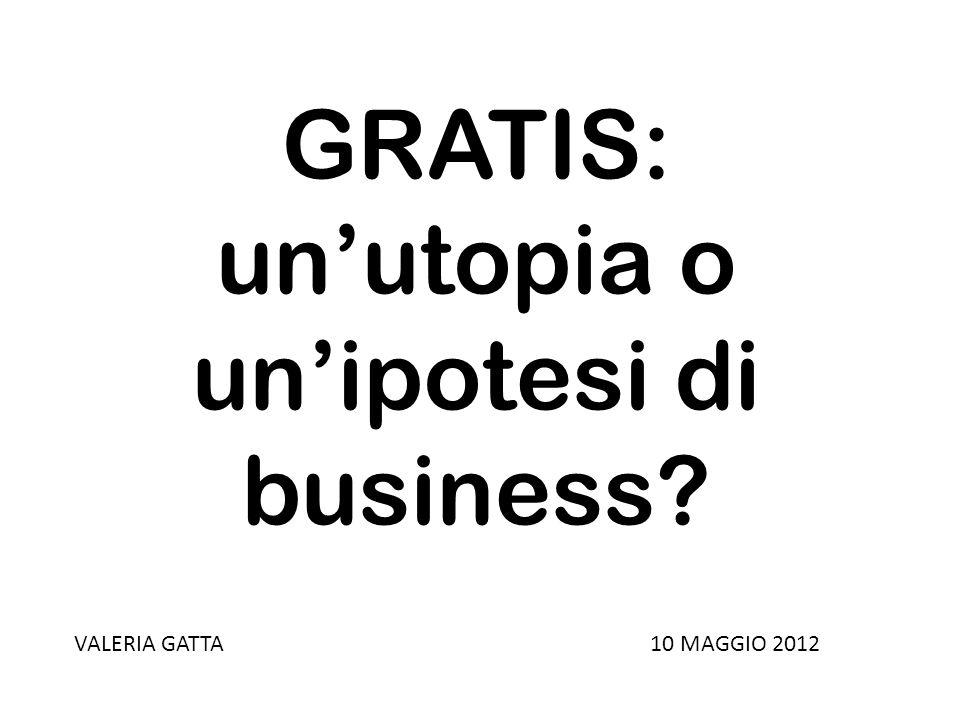 GRATIS: un utopia o un ipotesi di business?2 Fonte di ispirazione e indispensabile guida è stato il libro di Chris Anderson, Gratis.