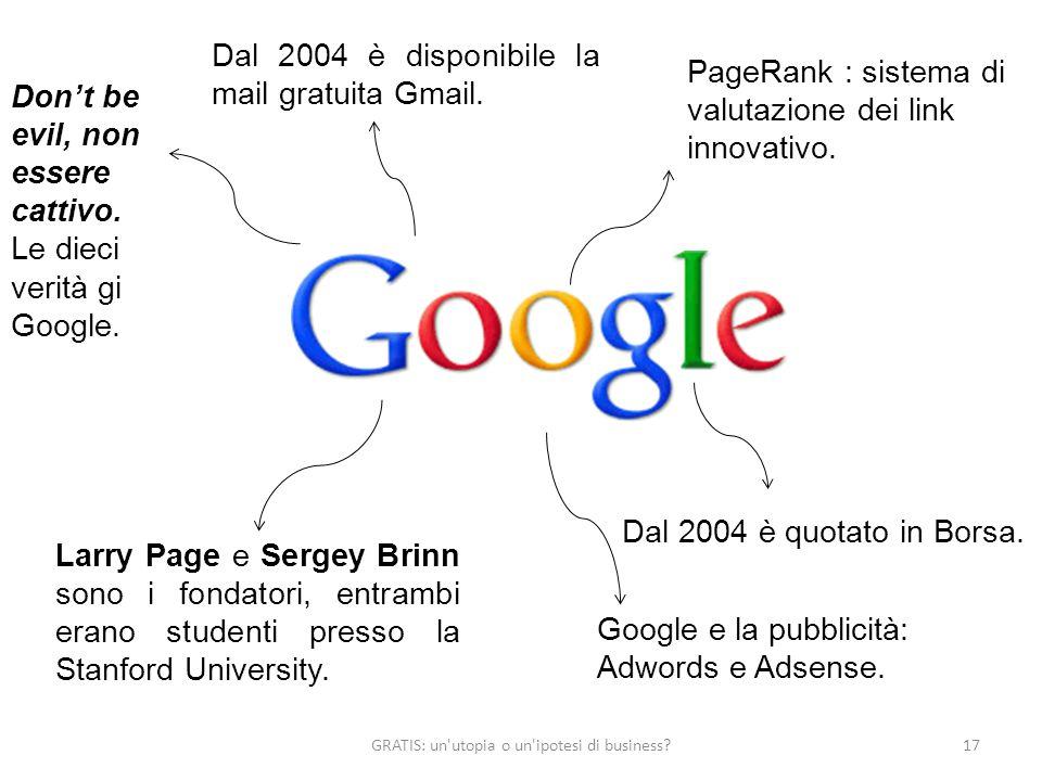 Larry Page e Sergey Brinn sono i fondatori, entrambi erano studenti presso la Stanford University. GRATIS: un'utopia o un'ipotesi di business?17 PageR