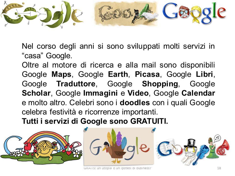 GRATIS: un utopia o un ipotesi di business 18 Nel corso degli anni si sono sviluppati molti servizi in casa Google.