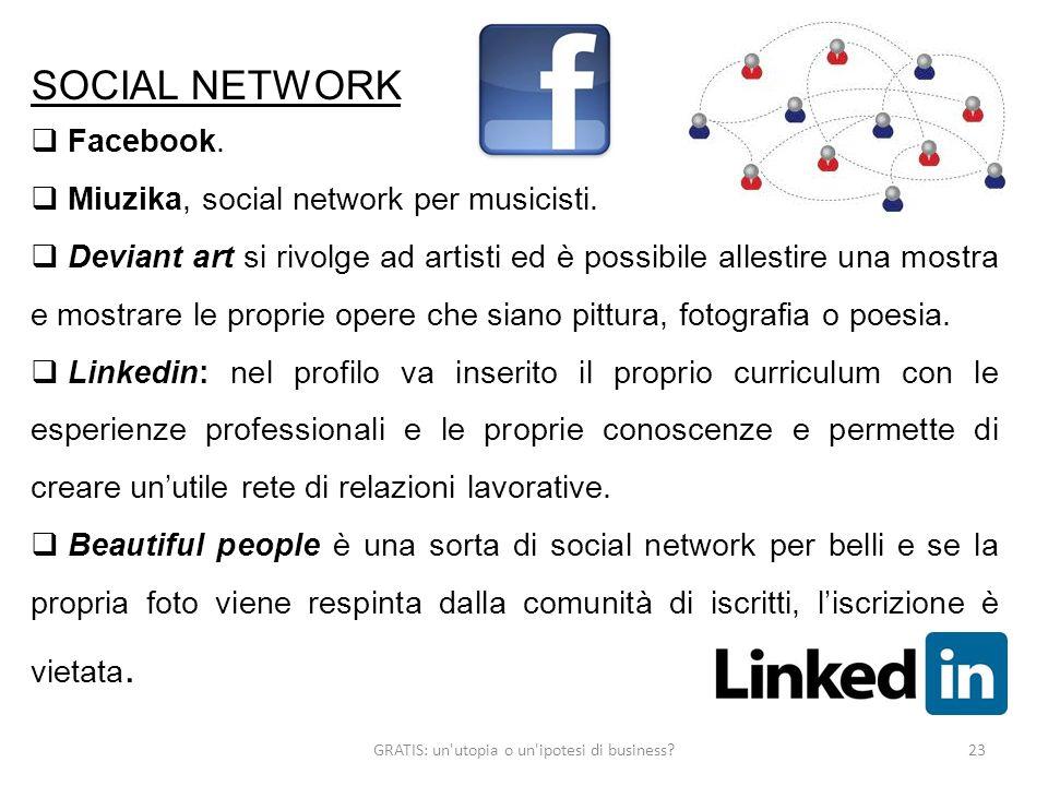 GRATIS: un'utopia o un'ipotesi di business?23 SOCIAL NETWORK Facebook. Miuzika, social network per musicisti. Deviant art si rivolge ad artisti ed è p