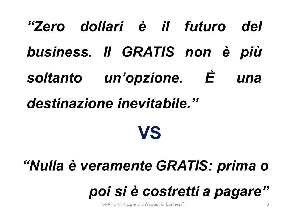 Zero dollari è il futuro del business. Il GRATIS non è più soltanto unopzione. È una destinazione inevitabile. VS Nulla è veramente GRATIS: prima o po