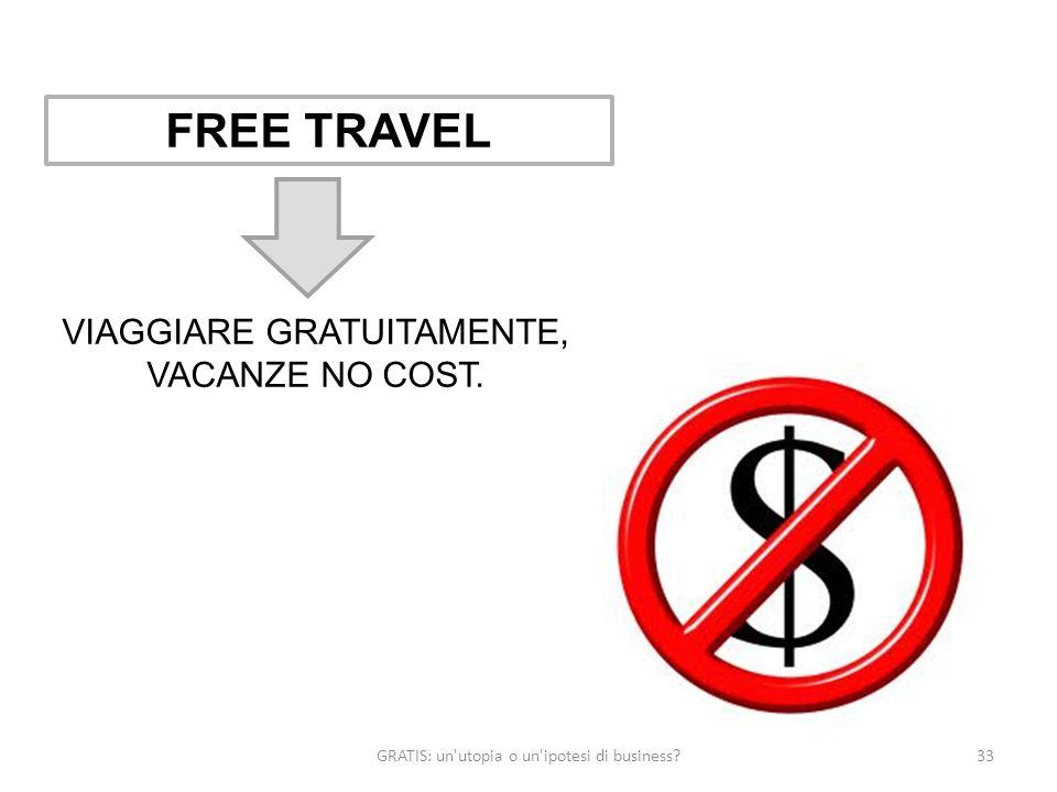 GRATIS: un'utopia o un'ipotesi di business?33 FREE TRAVEL VIAGGIARE GRATUITAMENTE, VACANZE NO COST.