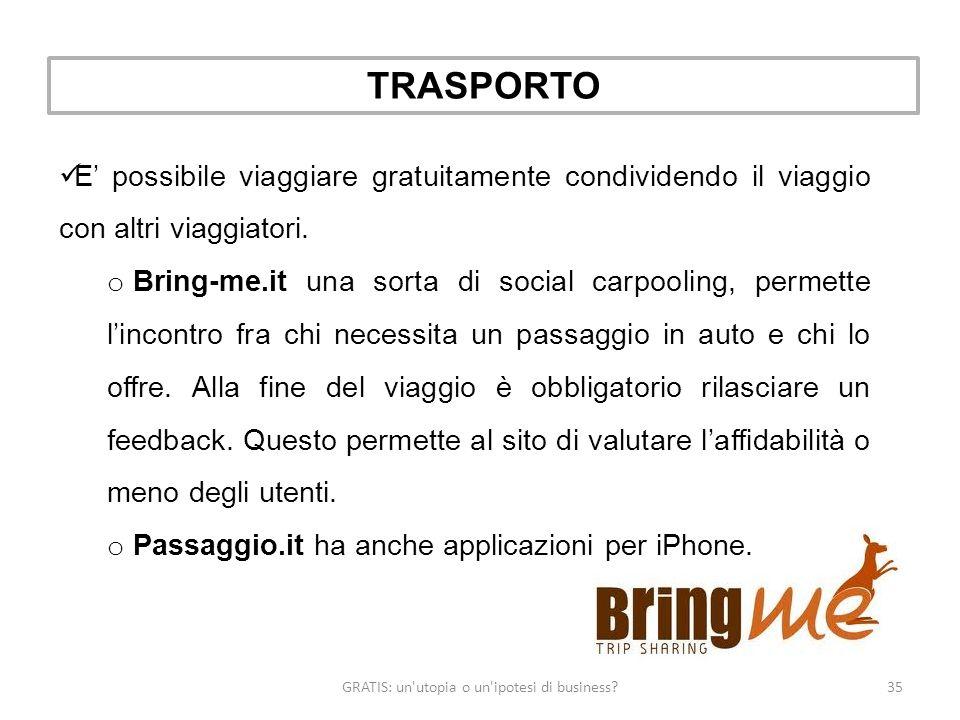 GRATIS: un utopia o un ipotesi di business 35 TRASPORTO E possibile viaggiare gratuitamente condividendo il viaggio con altri viaggiatori.