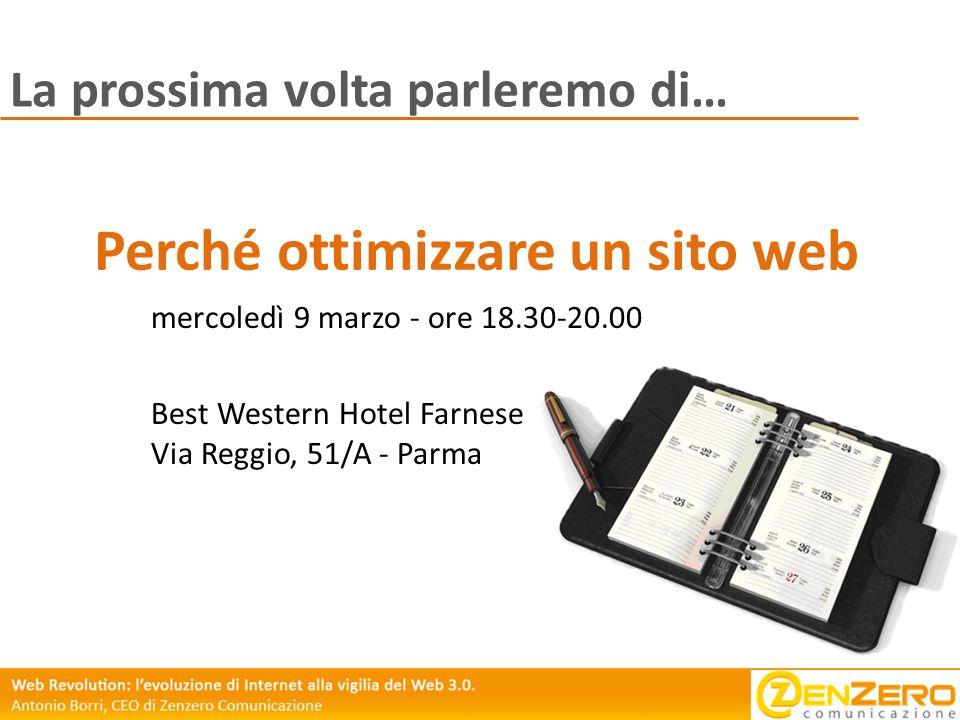 La prossima volta parleremo di… Perché ottimizzare un sito web mercoledì 9 marzo - ore 18.30-20.00 Best Western Hotel Farnese Via Reggio, 51/A - Parma