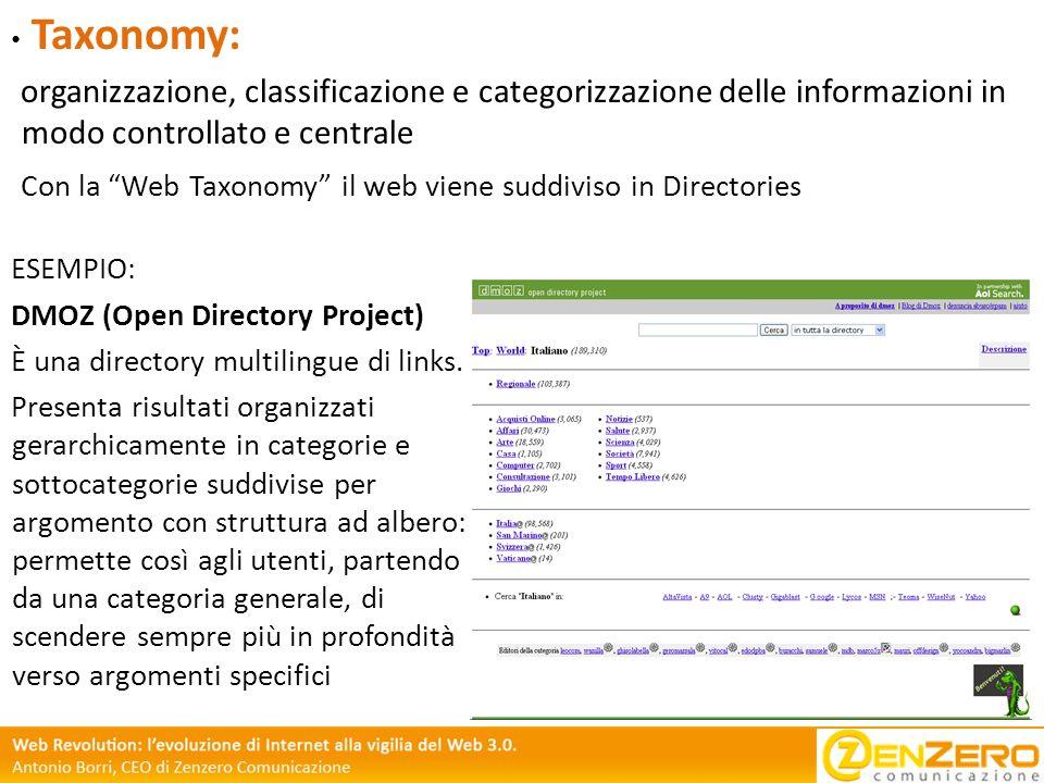 Taxonomy: organizzazione, classificazione e categorizzazione delle informazioni in modo controllato e centrale Con la Web Taxonomy il web viene suddiv