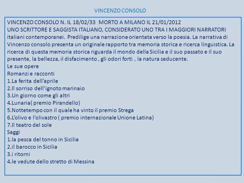 VINCENZO CONSOLO VINCENZO CONSOLO N. IL 18/02/33 MORTO A MILANO IL 21/01/2012 UNO SCRITTORE E SAGGISTA ITALIANO, CONSIDERATO UNO TRA I MAGGIORI NARRAT