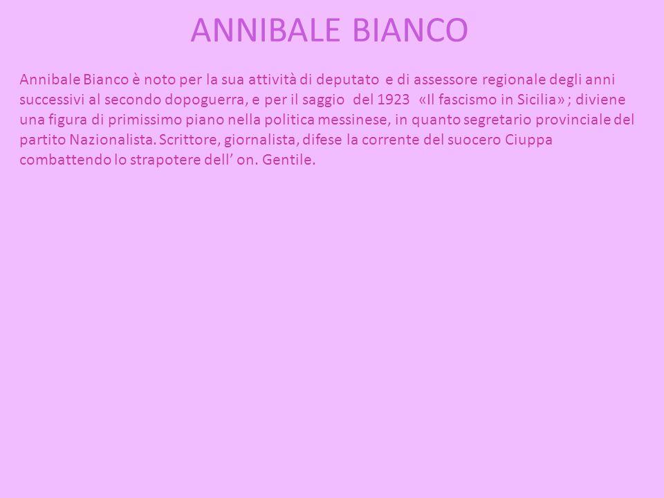 ANNIBALE BIANCO Annibale Bianco è noto per la sua attività di deputato e di assessore regionale degli anni successivi al secondo dopoguerra, e per il