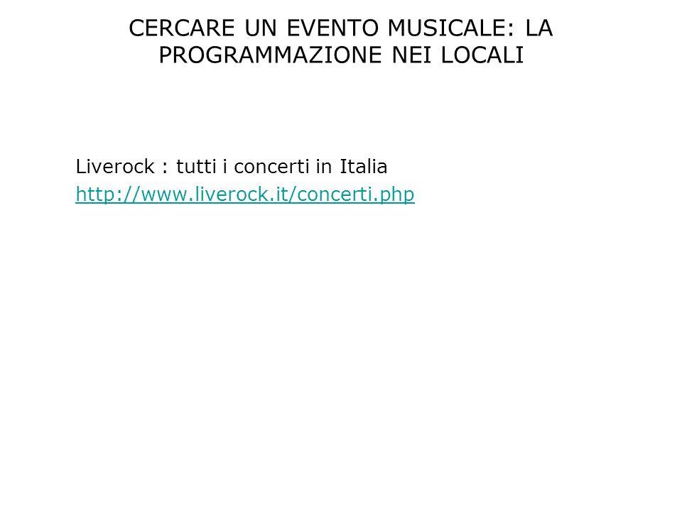 CERCARE UN EVENTO MUSICALE: LA PROGRAMMAZIONE NEI LOCALI Liverock : tutti i concerti in Italia http://www.liverock.it/concerti.php