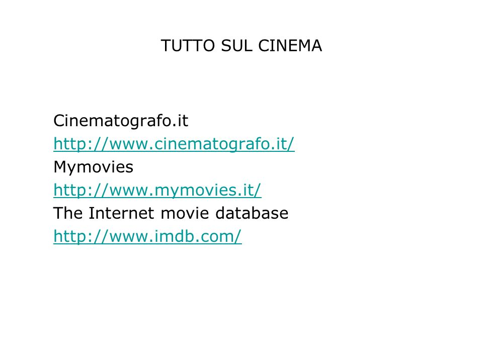 TUTTO SUL CINEMA Cinematografo.it http://www.cinematografo.it/ Mymovies http://www.mymovies.it/ The Internet movie database http://www.imdb.com/
